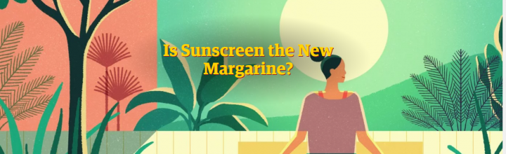 Is Sunscreen the New Margarine